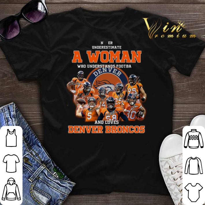new style 1b68a 1aae8 Denver Broncos Never underestimate a woman who understands Denver Broncos  shirt