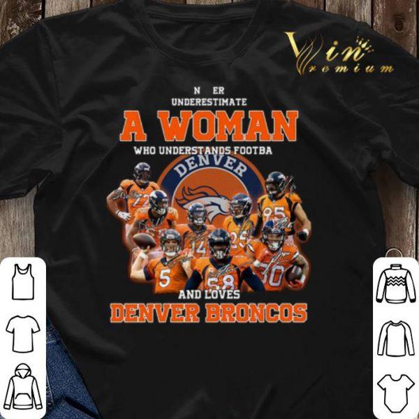 Denver Broncos Never underestimate a woman who understands Denver Broncos shirt