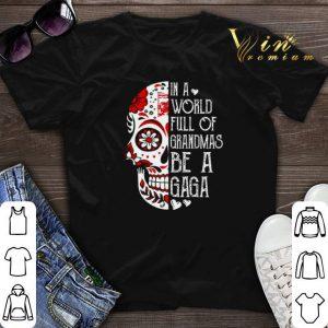 In A World Full Of Grandmas Be A Gaga Skull Tattoo shirt sweater
