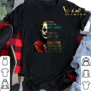 Joker i was born in november i have 2 sides the fun crazy side shirt sweater