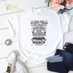 This girl has fought a thousand born in march this girl is me shirt sweater