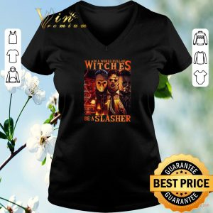 Awesome Horror movie characters In a world full of witches be a Slasher shirt sweater