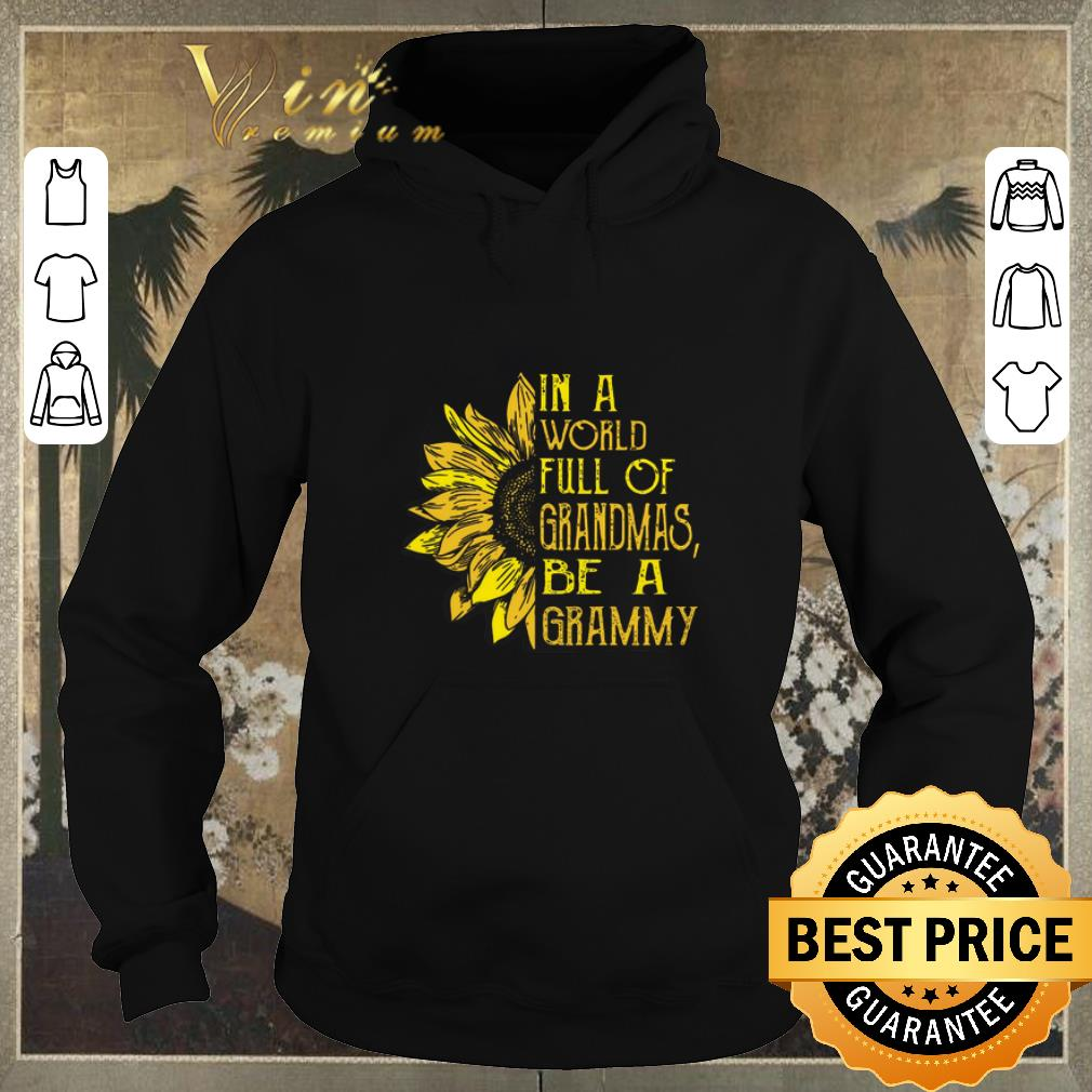 Awesome Sunflower In a world full of grandmas be a grammy shirt sweater 4 - Awesome Sunflower In a world full of grandmas be a grammy shirt sweater