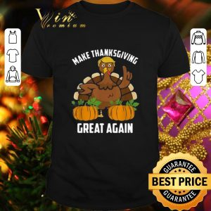 Cheap Trump make Thanksgiving great again shirt