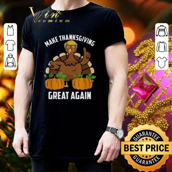 Cheap Trump make Thanksgiving great again shirt