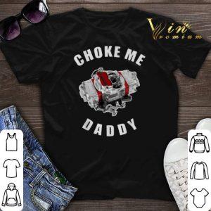 Choke me daddy shirt sweater