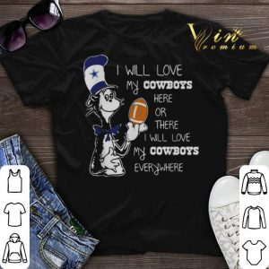 Dr Seuss I will love my Dallas Cowboys here or there everywhere shirt sweater