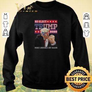 Hot Re-elect Trump 2020 make liberals cry again shirt sweater 2
