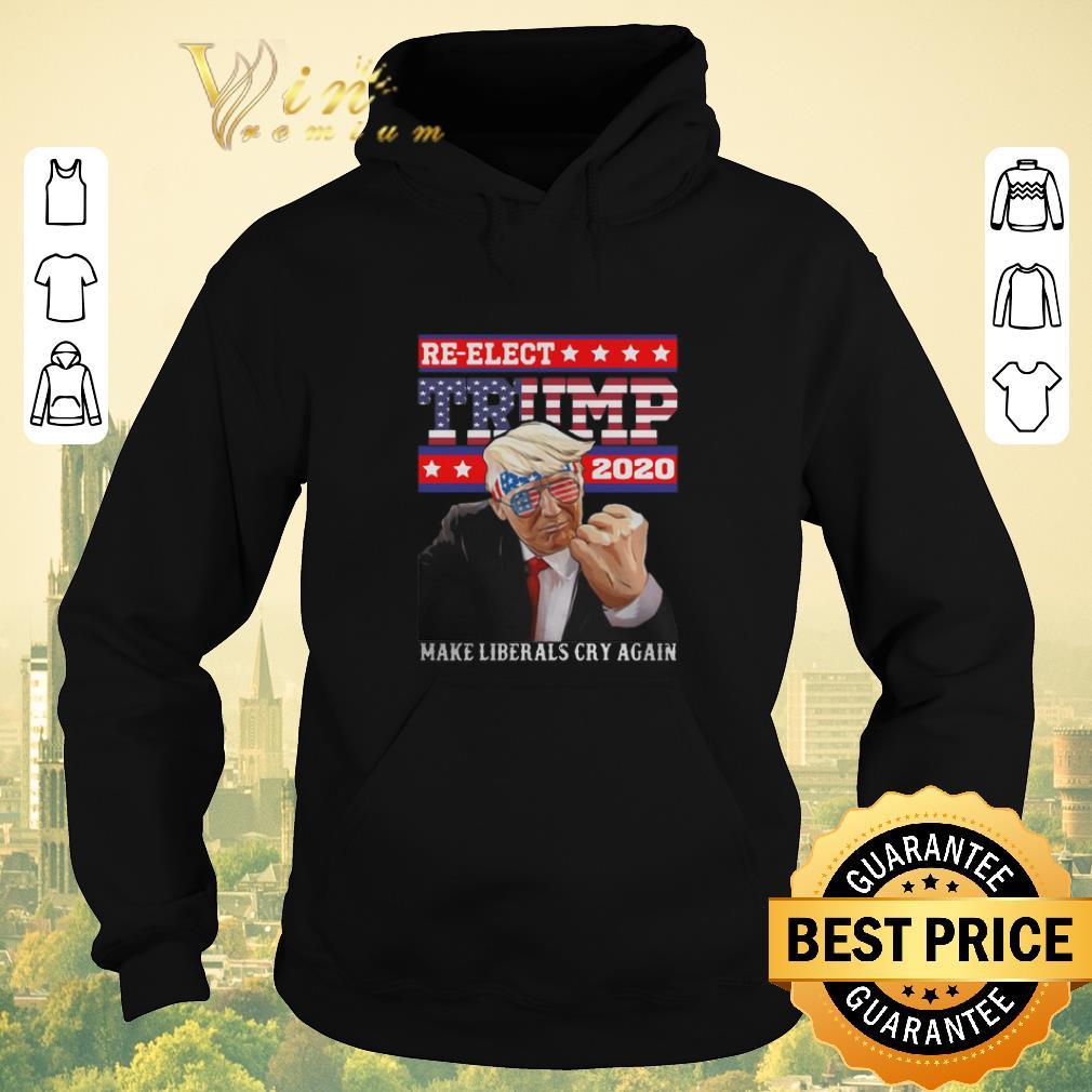 Hot Re elect Trump 2020 make liberals cry again shirt sweater 4 - Hot Re-elect Trump 2020 make liberals cry again shirt sweater
