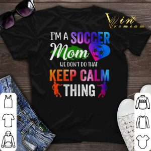 I'm a soccer mom we don't do that keep calm thing shirt sweater