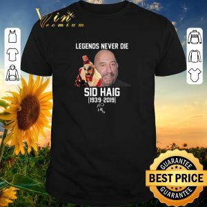 Official Signature Sid Haig 1939-2019 Legends Never Die shirt