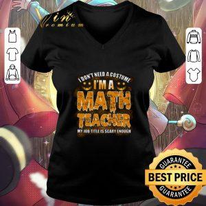 Premium I don't need a costume i'm a math teacher my job title is scary shirt