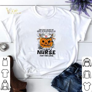 Pumpkin nurse you can't scare me worry me or intimidate me shirt sweater