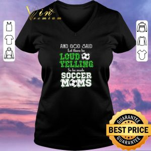 Top And god said let there be loud yelling so he made soccer moms shirt sweater 1