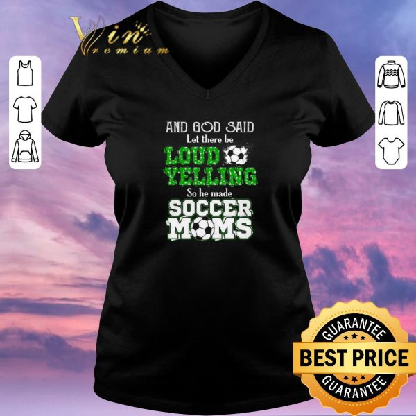 Top And god said let there be loud yelling so he made soccer moms shirt sweater