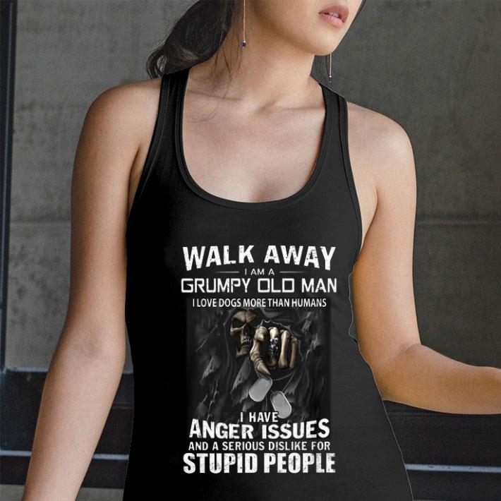 Walk Away I Am A Grumpy Old Man I Love Dogs More Than