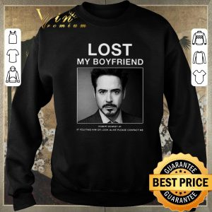 Awesome Lost My Boyfriend Robert Downey Jr if you find him or look alike shirt sweater 2