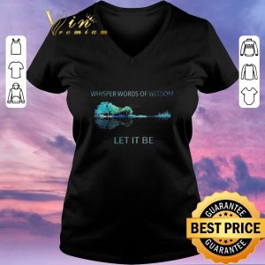 Awesome Whisper words of wisdom let it be shirt sweater