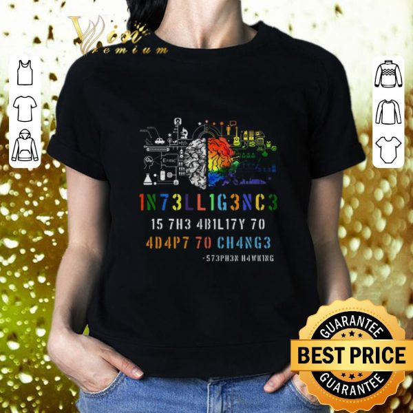 Cheap Intelligence Is The Ability To Adapt To Change Stephen Hawking shirt