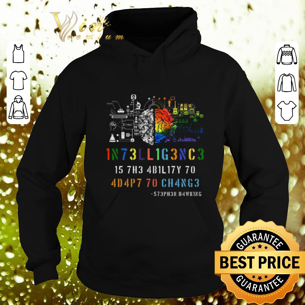 Cheap Intelligence Is The Ability To Adapt To Change Stephen Hawking shirt 4 - Cheap Intelligence Is The Ability To Adapt To Change Stephen Hawking shirt
