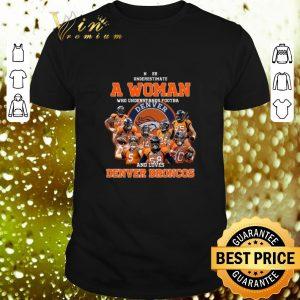 Cheap Never underestimate a woman who understands Denver Broncos shirt
