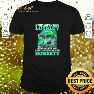 Cheap Wolf stop expecting loyalty from people who can't even give you shirt