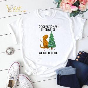Dinosaur occupational therapist we get it done shirt sweater