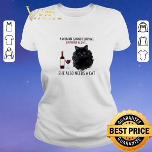 Funny A Woman Cannot Survive On Wine Alone She Also Needs Cat shirt