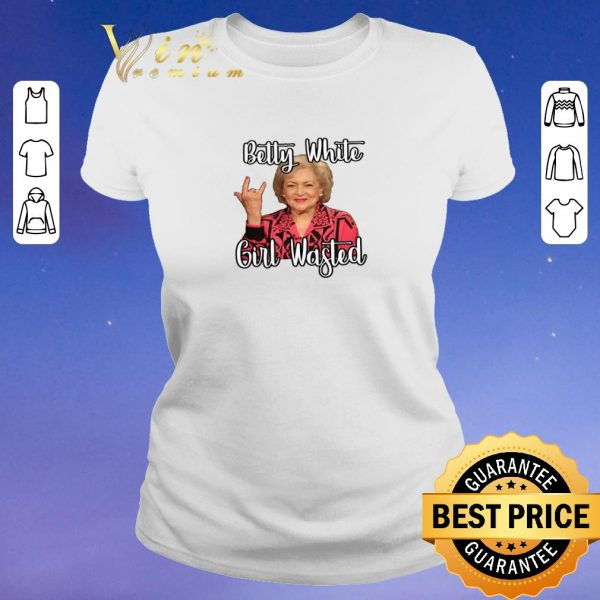Funny Betty White Girl Wasted shirt sweater