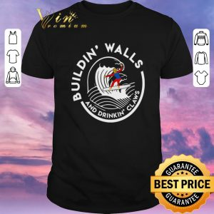 Funny Donald Trump Buildin' Walls And Drinkin' Claws shirt sweater