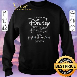 Funny I speak in Disney song lyrics and Friends quotes shirt sweater 2