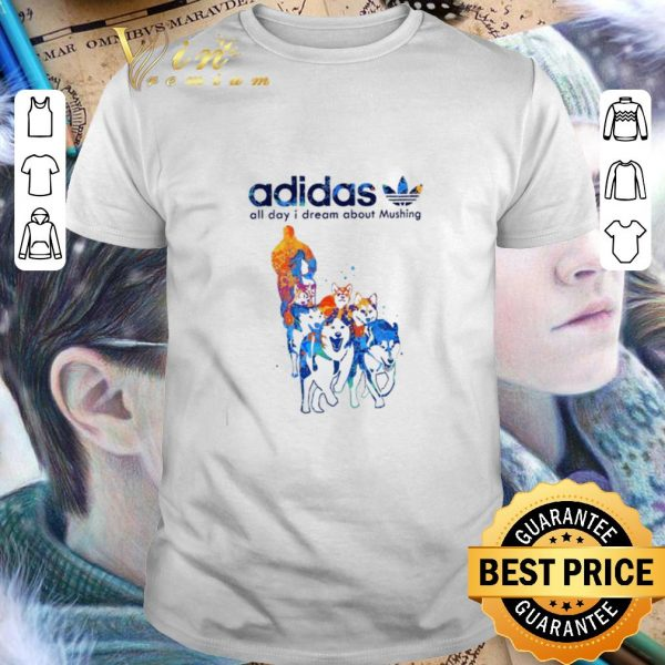 Funny adidas all day i dream about Mushing shirt