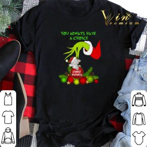 Grinch you always have a choice choose kindness elephant shirt 1