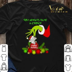 Grinch you always have a choice choose kindness elephant shirt 2