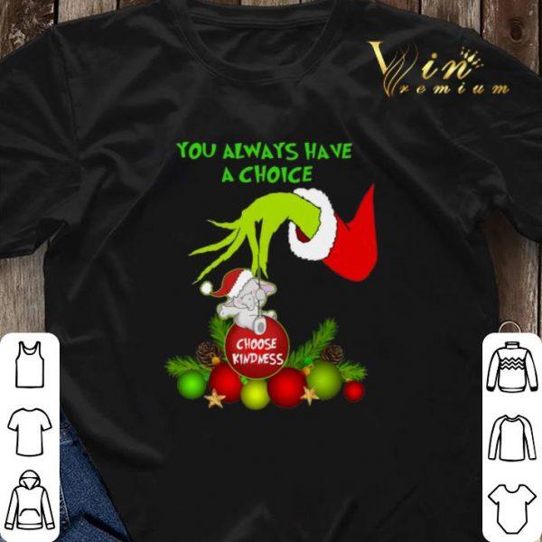 Grinch you always have a choice choose kindness elephant shirt