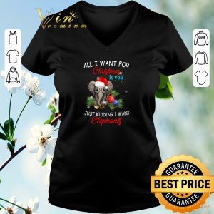 Nice All i want for Christmas is you just kidding i want elephants shirt sweater