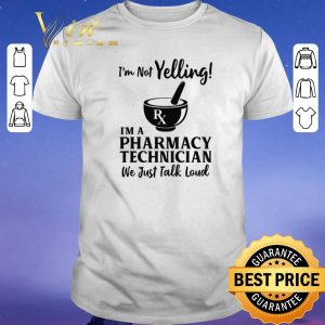 Official I'm Not Yelling I'm A Pharmacy Technicians We Just Talk Loud shirt sweater