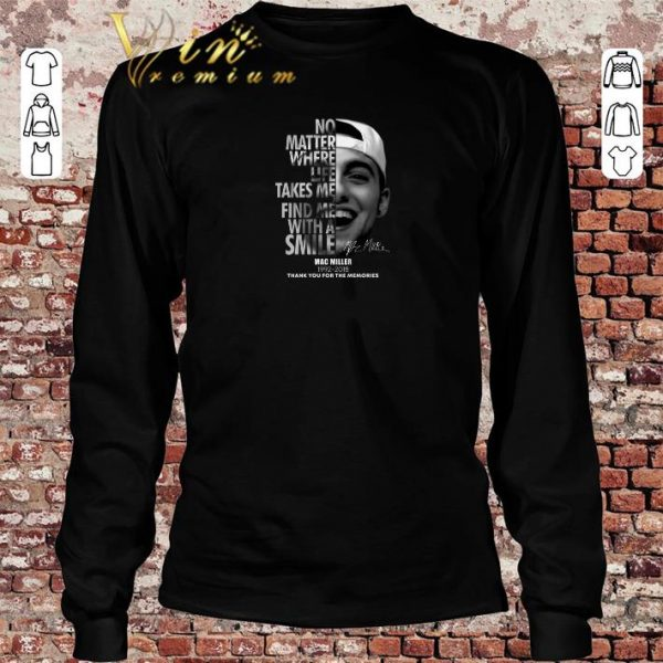 Official Mac Miller No matter where life takes me find me with a smile shirt sweater 2019