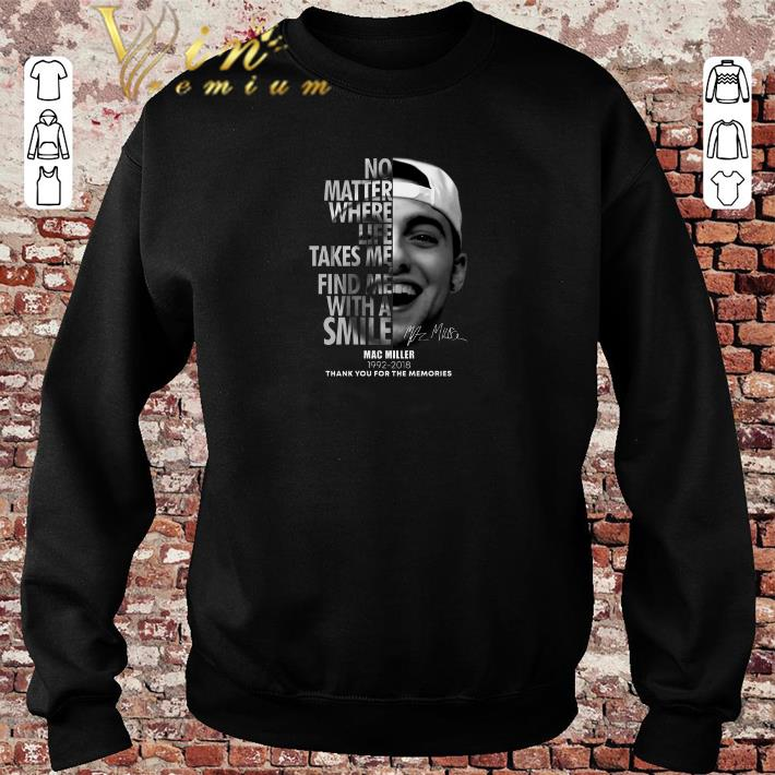 Official Mac Miller No matter where life takes me find me with a smile shirt sweater 2019 4 - Official Mac Miller No matter where life takes me find me with a smile shirt sweater 2019