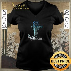 Official She is the anchor keeping my feet on the ground shirt sweater