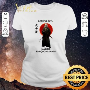 Official Sunset Careful boy i am old for good reason shirt