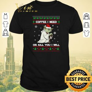 Official Yoda coffee i need or kill you i will Christmas shirt sweater