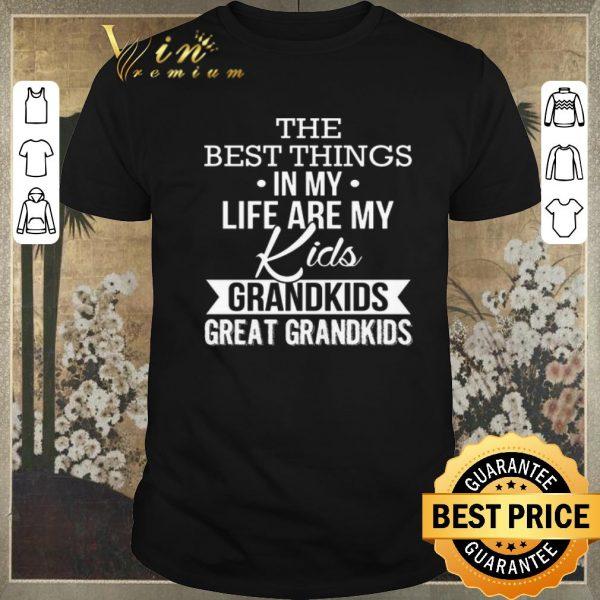 Original The best things in my life are my kids grandkids great grandkids shirt sweater