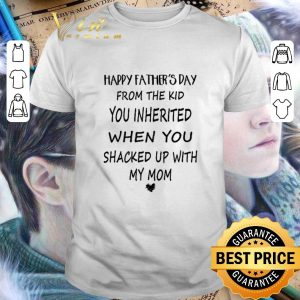 Premium Happy father's day from the kid you inherited when you shacked up with my mom shirt