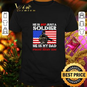 Premium He is not just a soldier he is my dad proud army son shirt