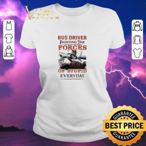Top Bus driver fighting the forces of stupid everyday shirt sweater