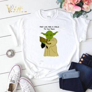 Yoda Groot that log had a child the saga begins shirt sweater