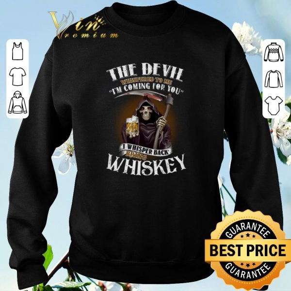 Awesome Skull the devil whispered to me i'm coming for you bring Whiskey shirt sweater