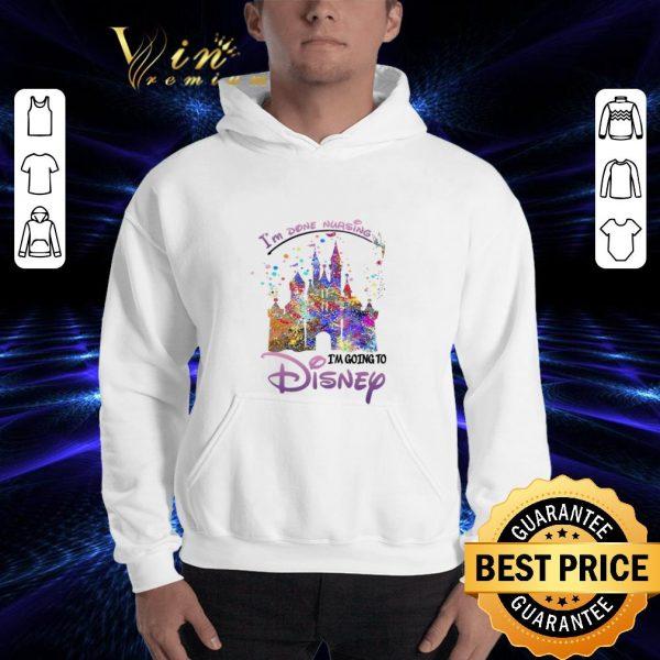 Cheap I'm Done Nursing I'm Going To Disney Colors shirt
