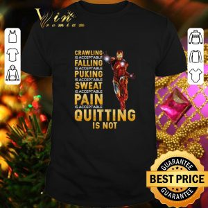 Cheap Iron Man crawling is acceptable falling puking sweat pain quitting is not shirt